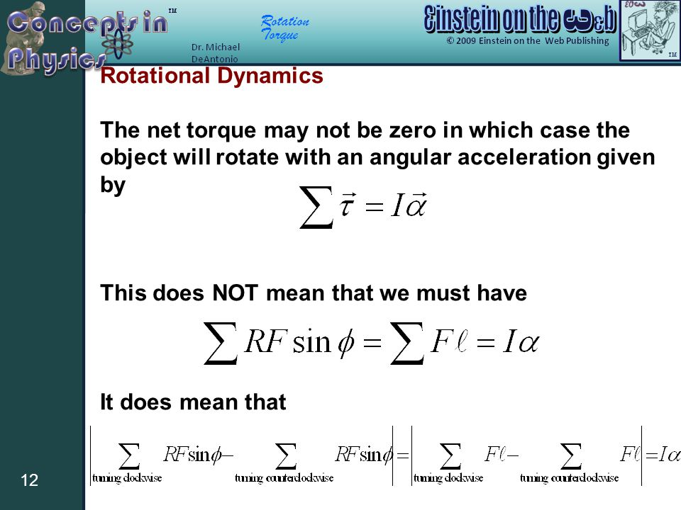 Rotational Dynamics The net torque may not be zero in which case the object will rotate with an angular acceleration given by.
