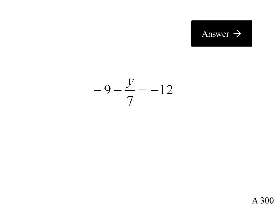 Answer  A 300