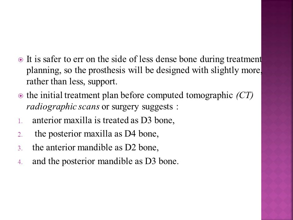 It is safer to err on the side of less dense bone during treatment planning, so the prosthesis will be designed with slightly more, rather than less, support.