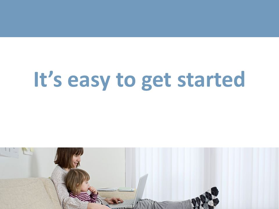 It's easy to get started!