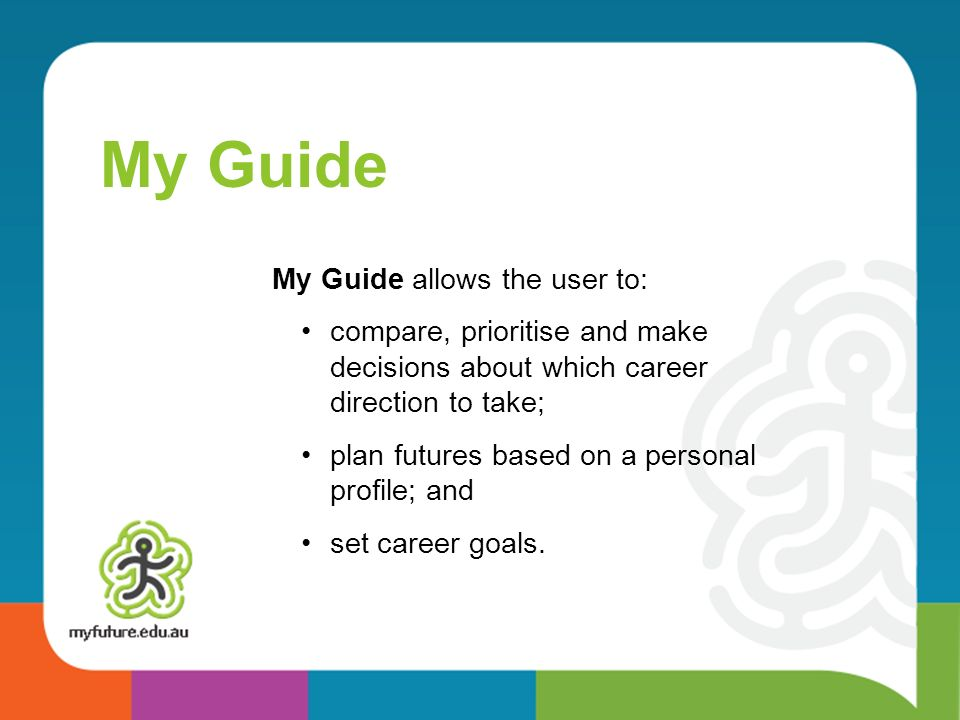 My Guide My Guide allows the user to: