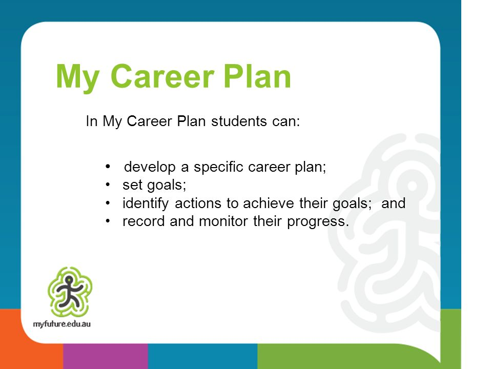 My Career Plan develop a specific career plan;