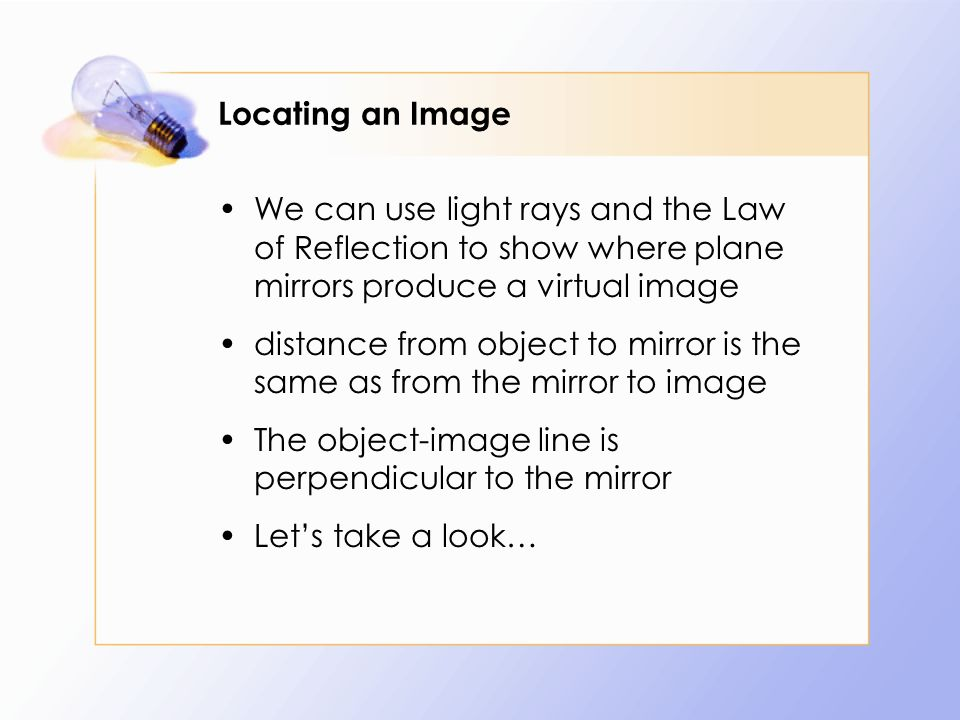 Locating an Image We can use light rays and the Law of Reflection to show where plane mirrors produce a virtual image.