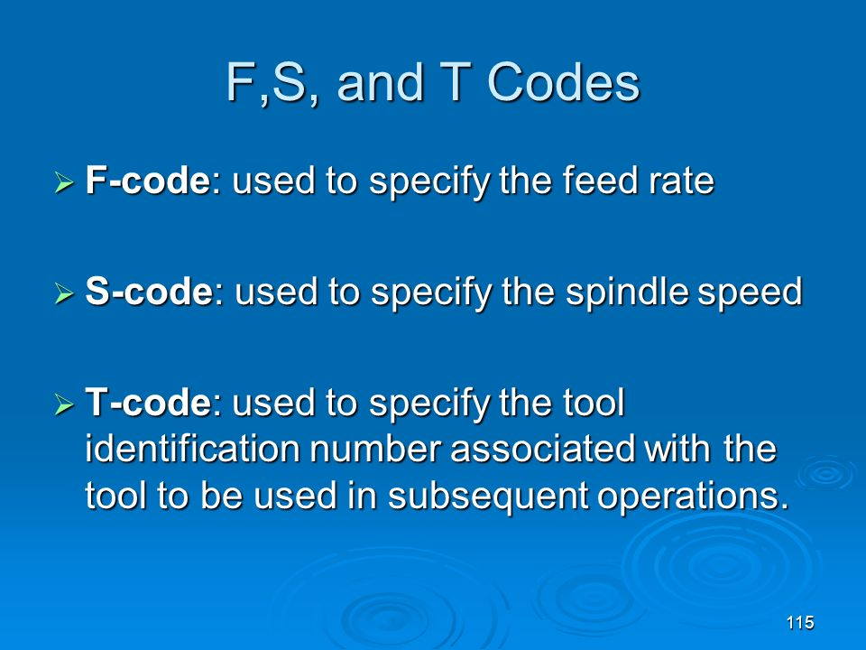F,S, and T Codes F-code: used to specify the feed rate