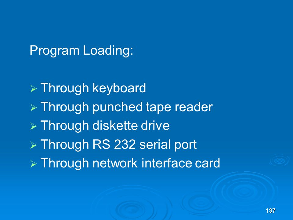 Program Loading: Through keyboard. Through punched tape reader. Through diskette drive. Through RS 232 serial port.