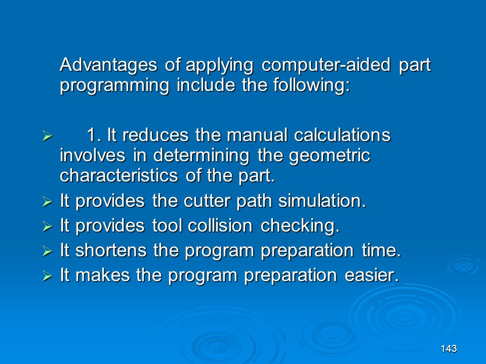 Advantages of applying computer-aided part programming include the following: