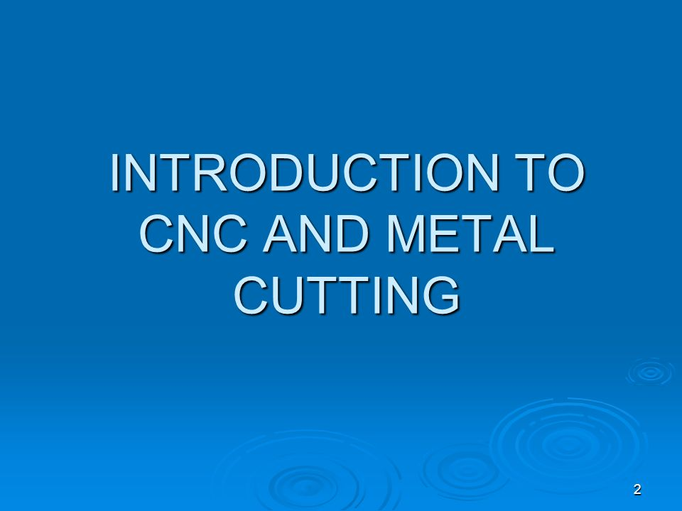 INTRODUCTION TO CNC AND METAL CUTTING