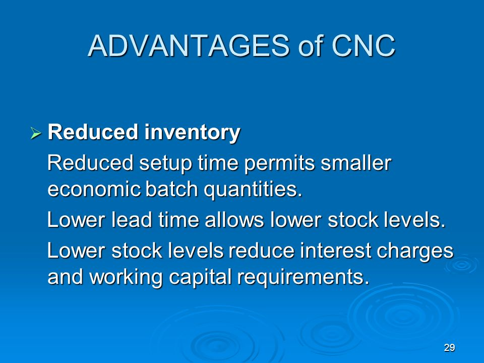 ADVANTAGES of CNC Reduced inventory