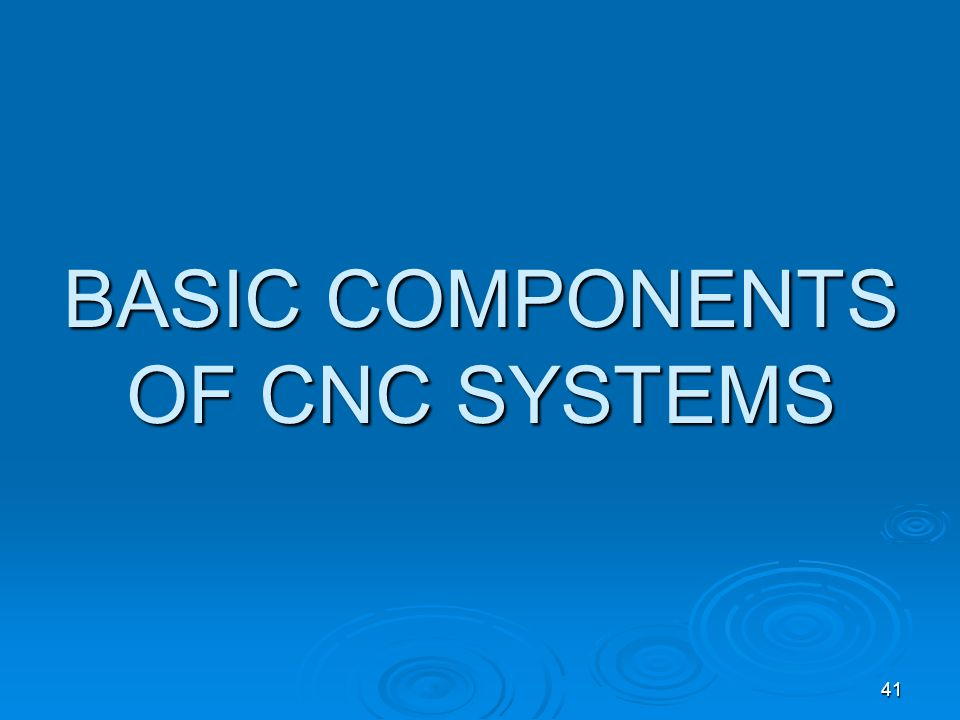 BASIC COMPONENTS OF CNC SYSTEMS