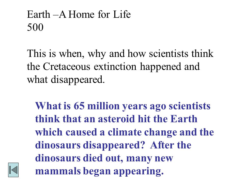 Earth –A Home for Life 500. This is when, why and how scientists think the Cretaceous extinction happened and what disappeared.