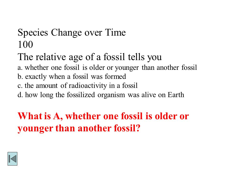 Species Change over Time 100 The relative age of a fossil tells you