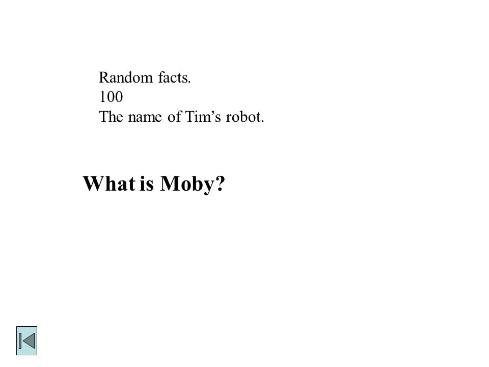 Random facts. 100 The name of Tim's robot. What is Moby