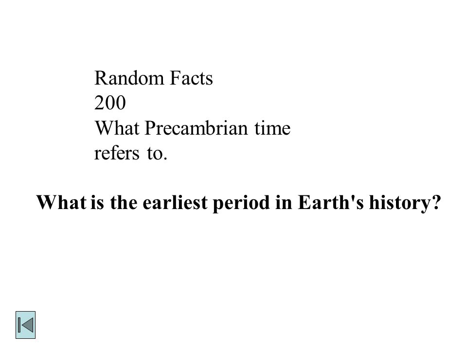 Random Facts 200 What Precambrian time refers to. What is the earliest period in Earth s history