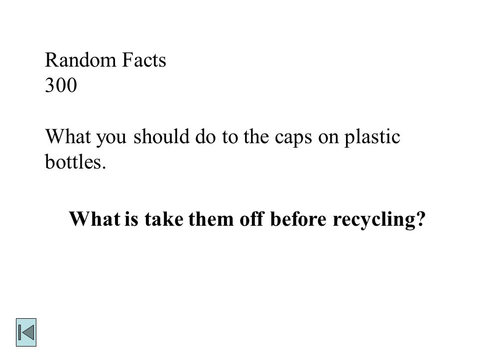 Random Facts 300. What you should do to the caps on plastic bottles.
