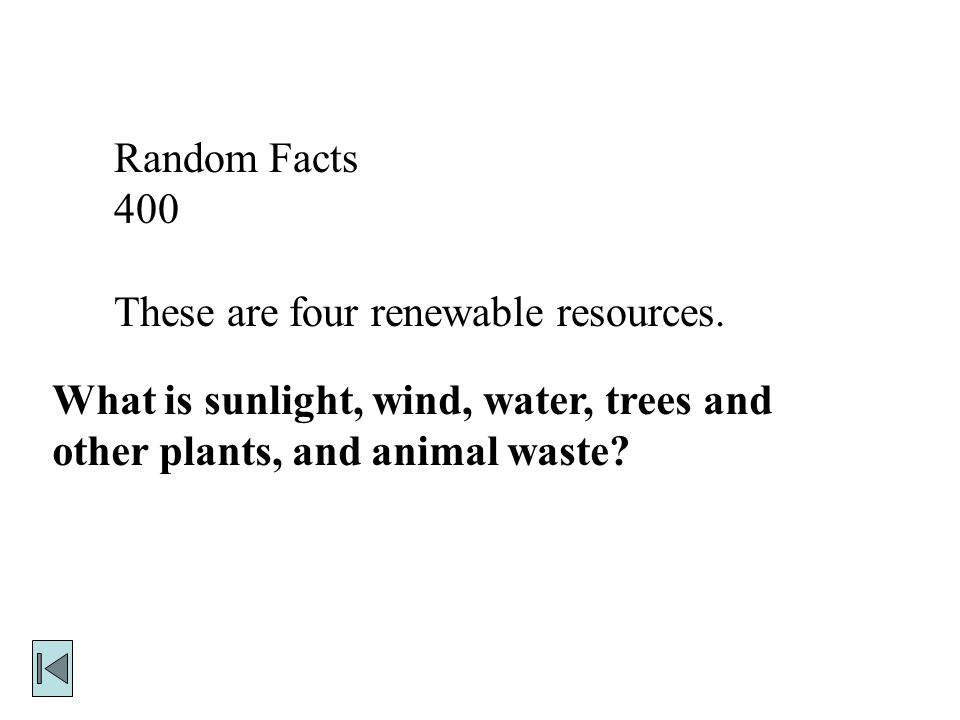 Random Facts 400. These are four renewable resources.