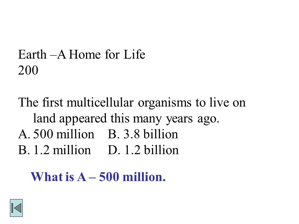 Earth –A Home for Life 200. The first multicellular organisms to live on land appeared this many years ago.