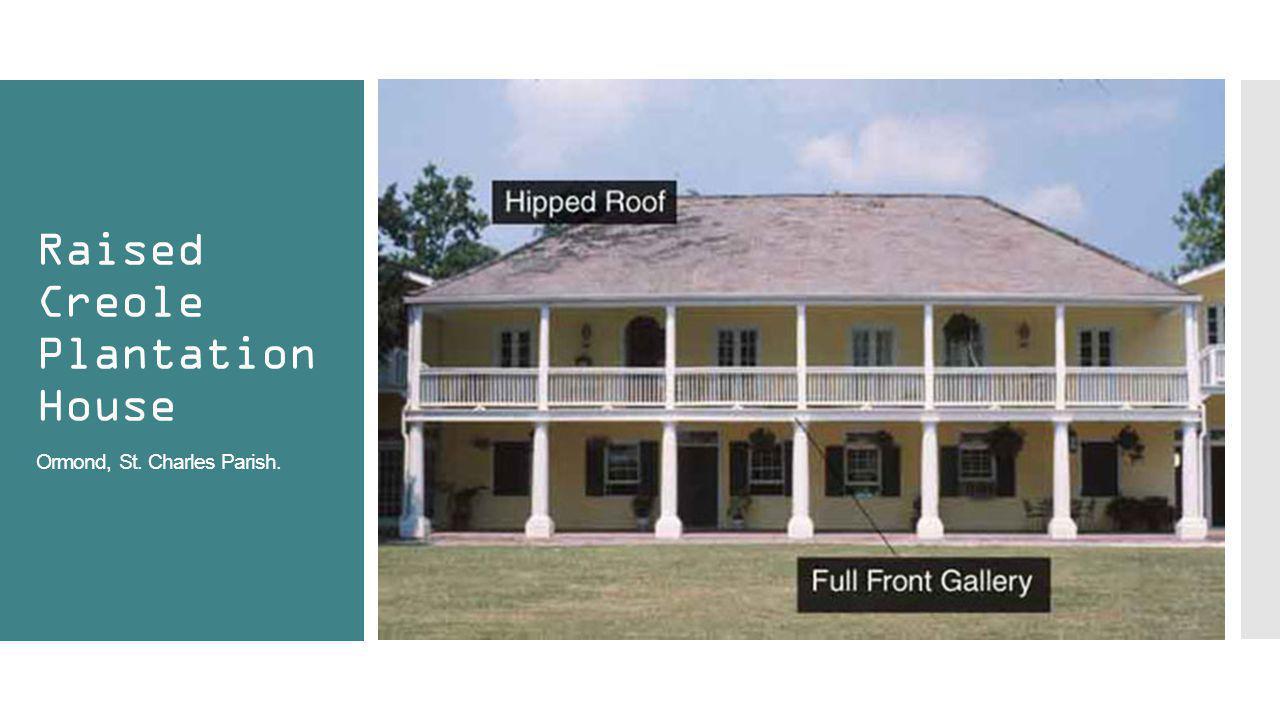 Raised Creole Plantation House Ormond, St. Charles Parish.