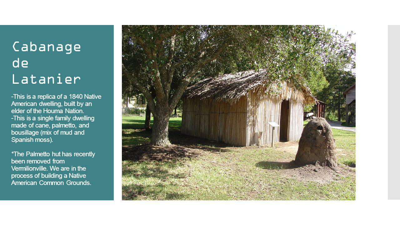 Cabanage de Latanier -This is a replica of a 1840 Native American dwelling, built by an elder of the Houma Nation.