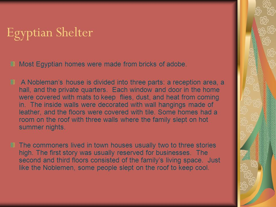 Egyptian Shelter Most Egyptian homes were made from bricks of adobe.