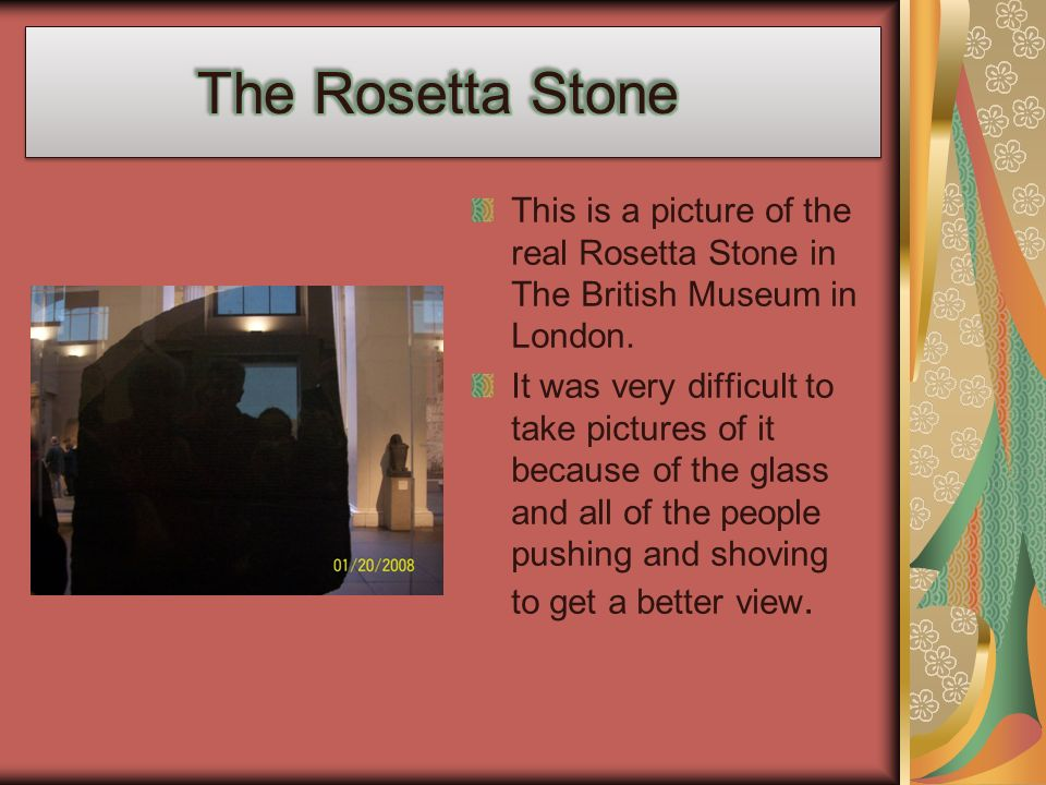 The Rosetta Stone This is a picture of the real Rosetta Stone in The British Museum in London.