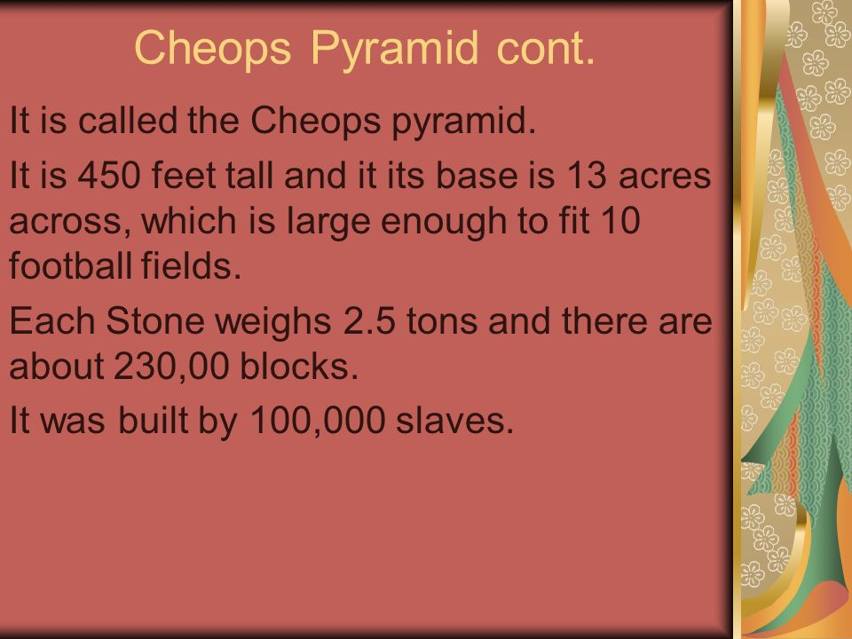 Cheops Pyramid cont. It is called the Cheops pyramid.