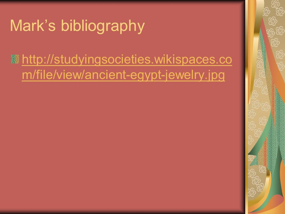 Mark's bibliography http://studyingsocieties.wikispaces.com/file/view/ancient-egypt-jewelry.jpg