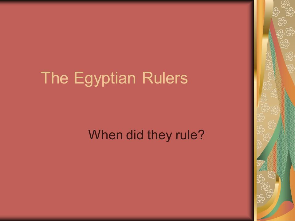 The Egyptian Rulers When did they rule