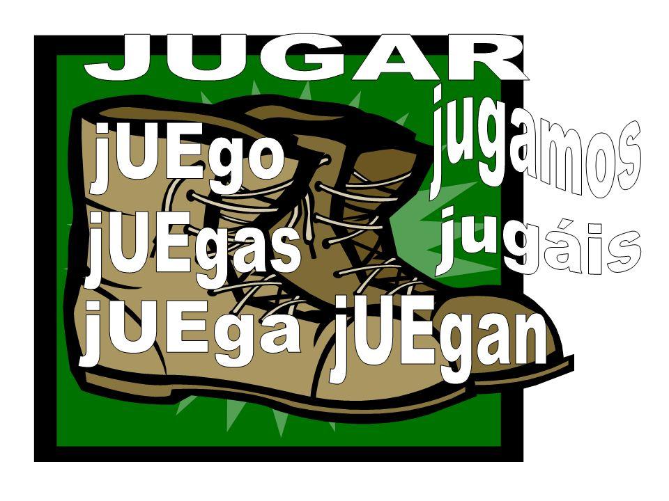 JUGAR jugamos jUEgo jugáis jUEgas jUEgan jUEga