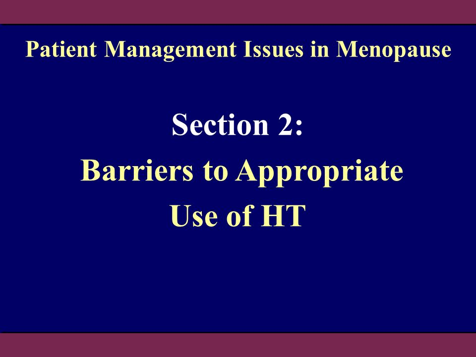 Section 2: Barriers to Appropriate Use of HT