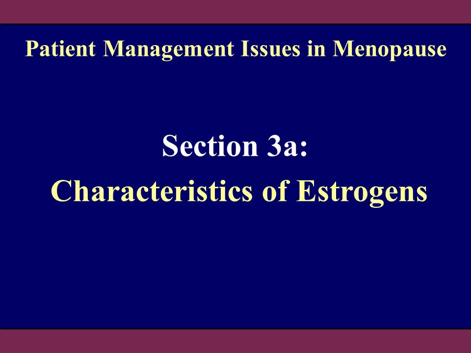 Section 3a: Characteristics of Estrogens