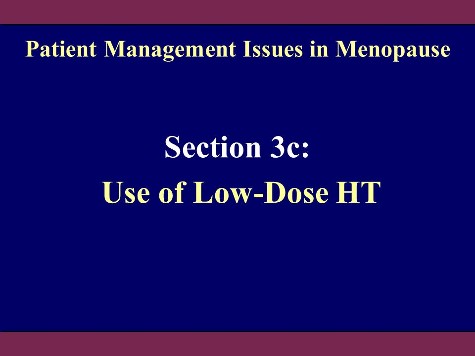 Patient Management Issues in Menopause Section 3c: Use of Low-Dose HT