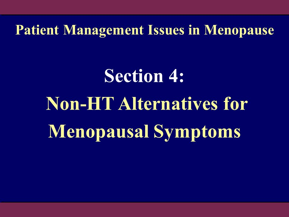 Section 4: Non-HT Alternatives for Menopausal Symptoms