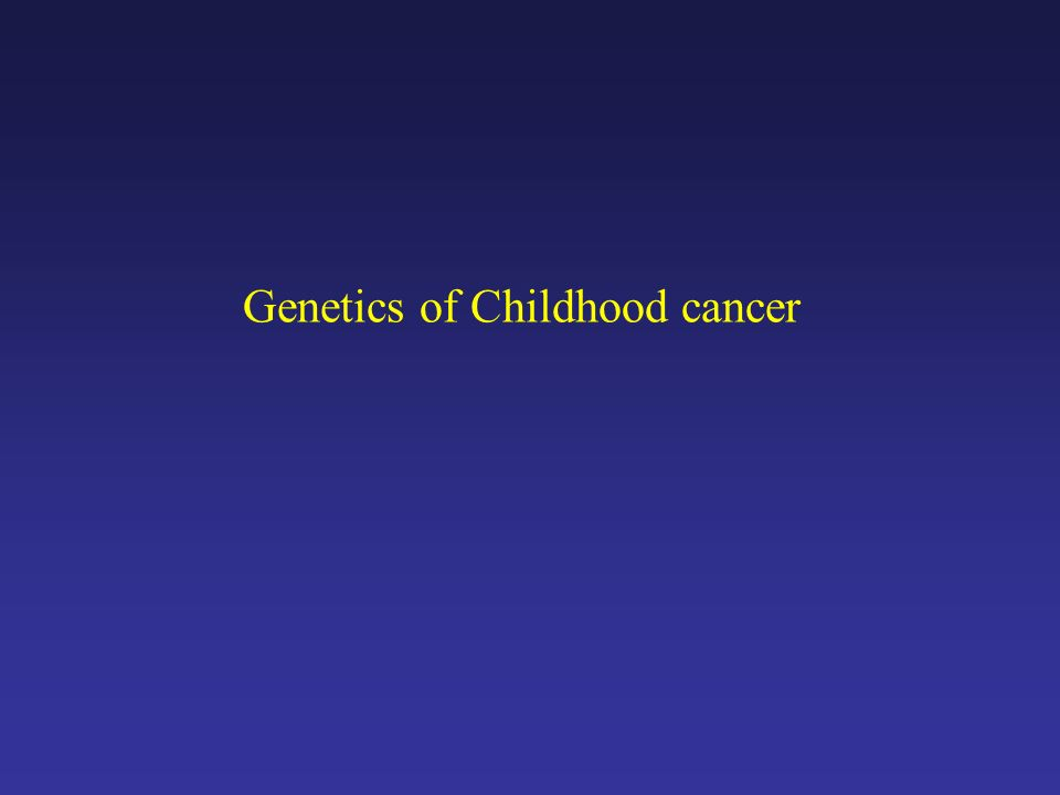 Genetics of Childhood cancer