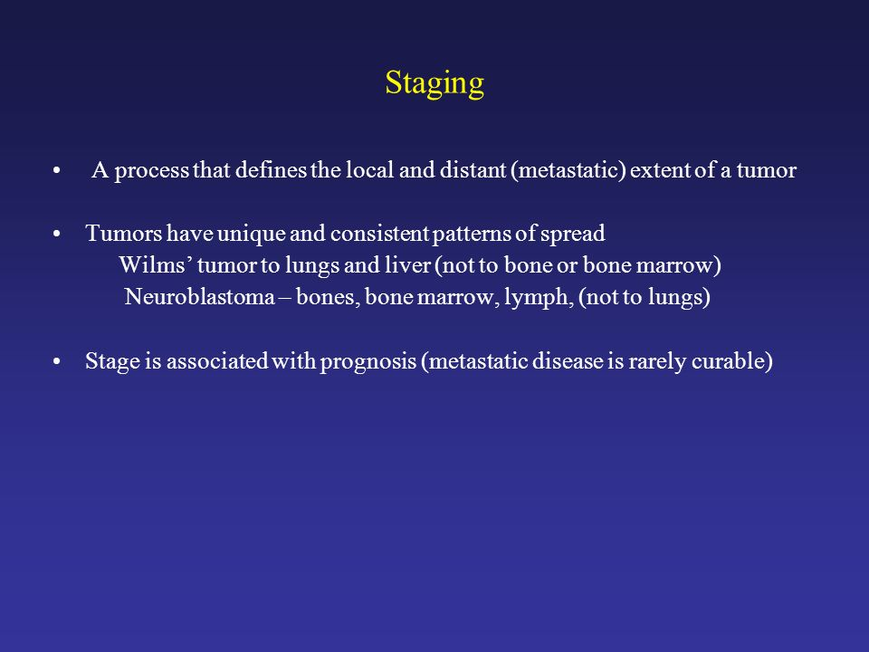 Staging A process that defines the local and distant (metastatic) extent of a tumor. Tumors have unique and consistent patterns of spread.