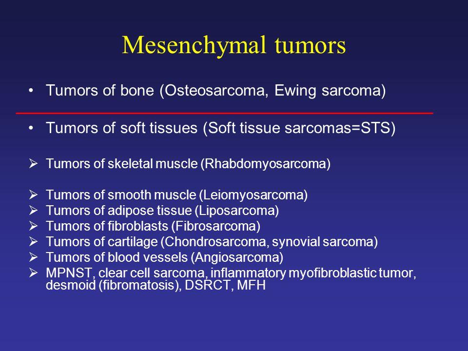 Mesenchymal tumors Tumors of bone (Osteosarcoma, Ewing sarcoma)