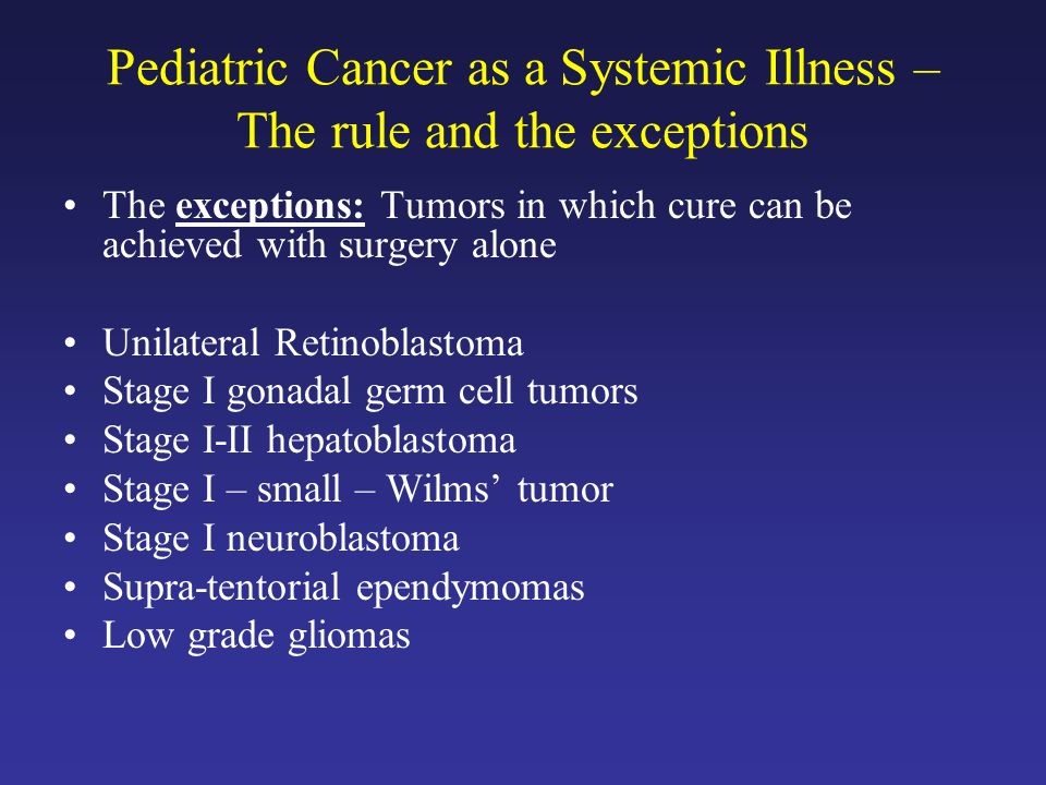 Pediatric Cancer as a Systemic Illness – The rule and the exceptions