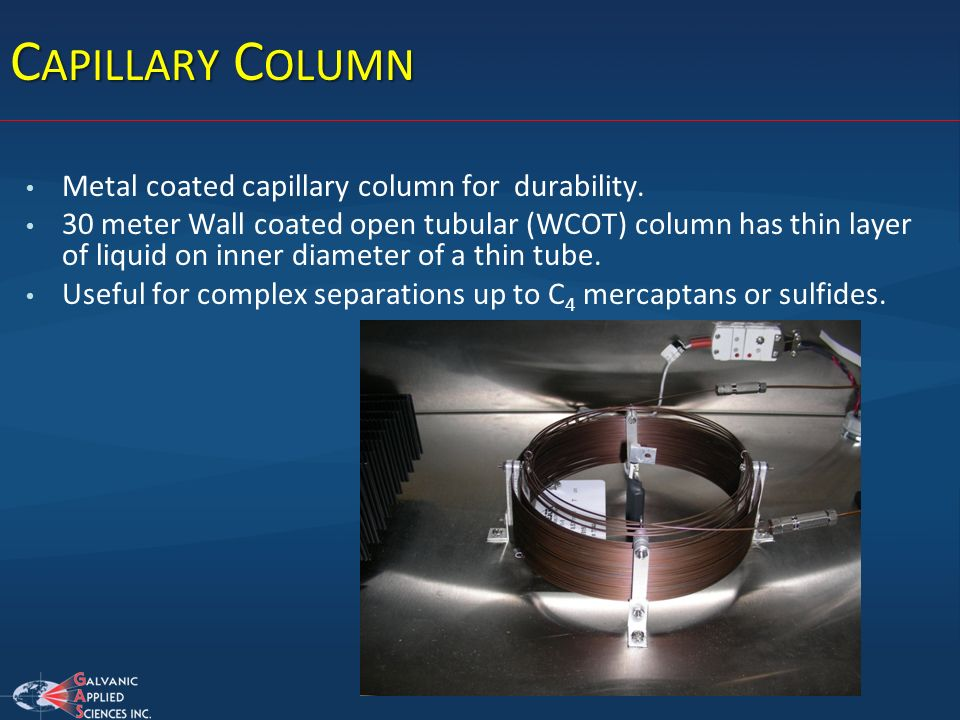 Capillary Column Metal coated capillary column for durability.
