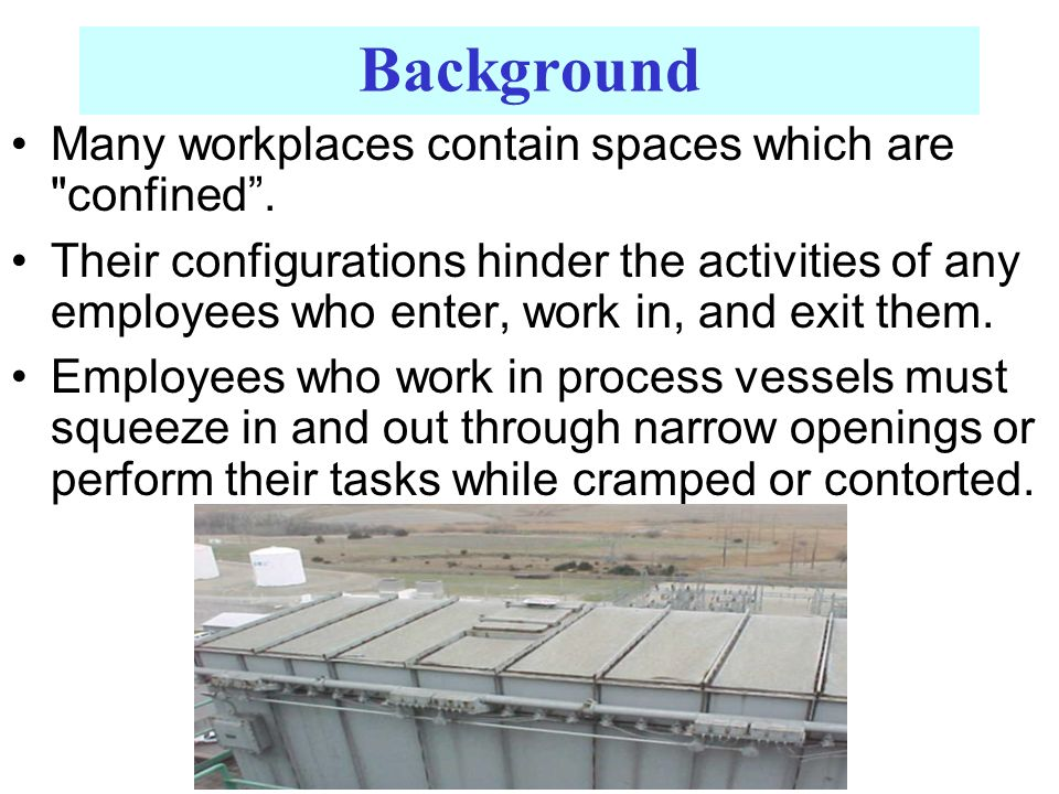 Background Many workplaces contain spaces which are confined .