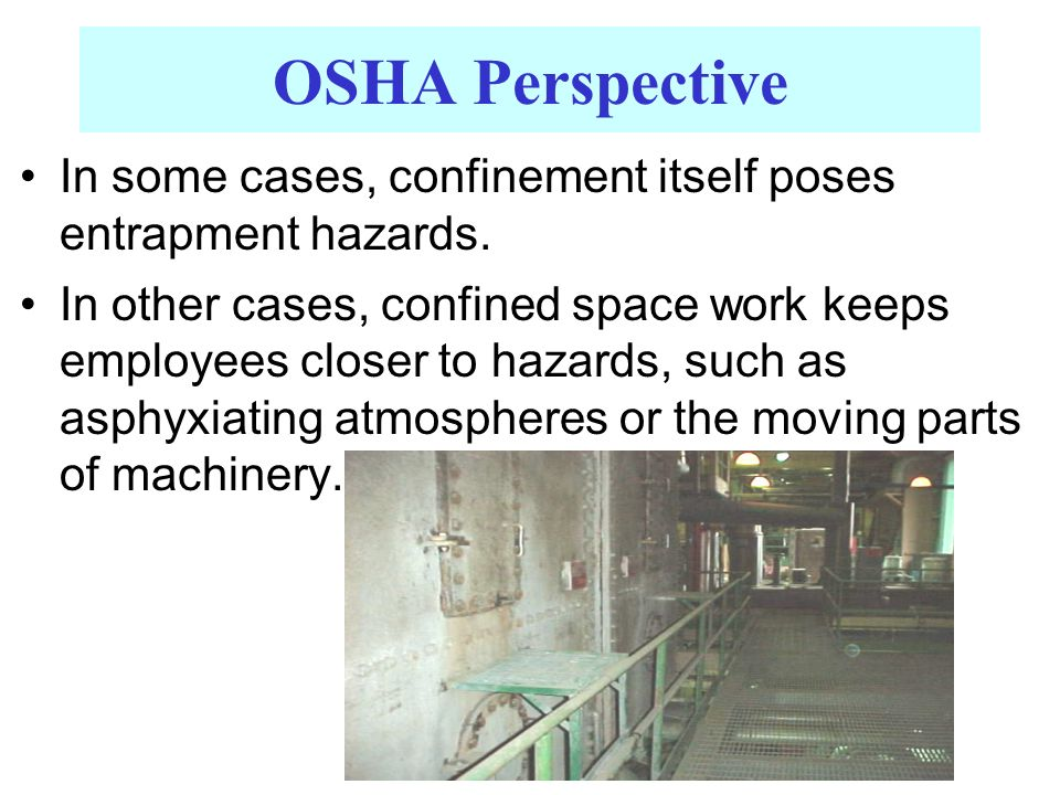 OSHA Perspective In some cases, confinement itself poses entrapment hazards.
