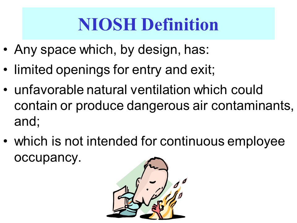 NIOSH Definition Any space which, by design, has:
