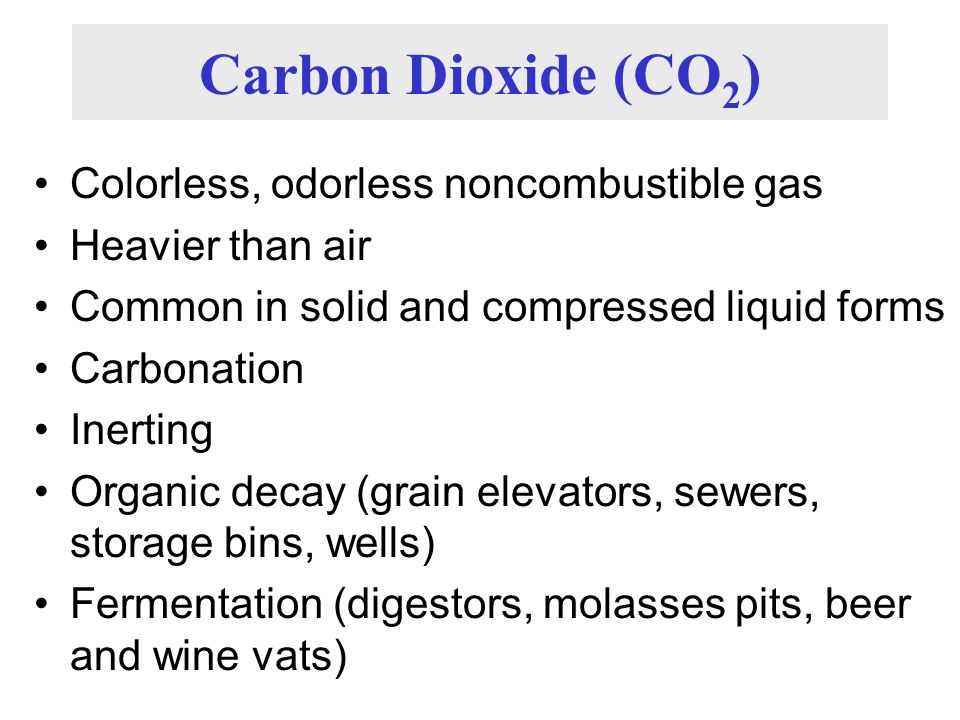 Carbon Dioxide (CO2) Colorless, odorless noncombustible gas