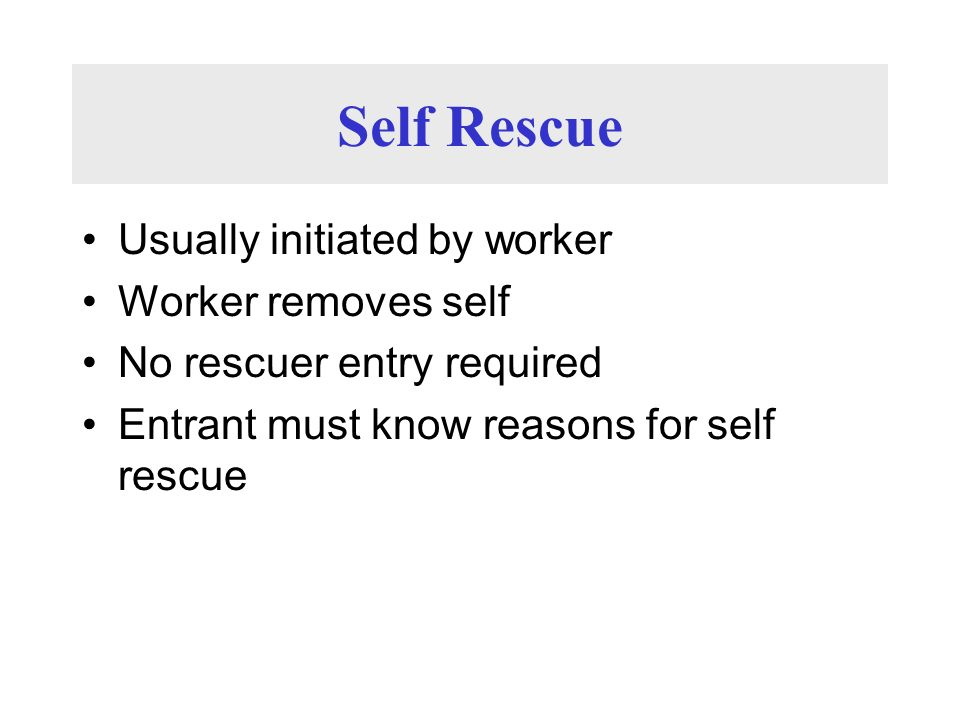 Self Rescue Usually initiated by worker Worker removes self