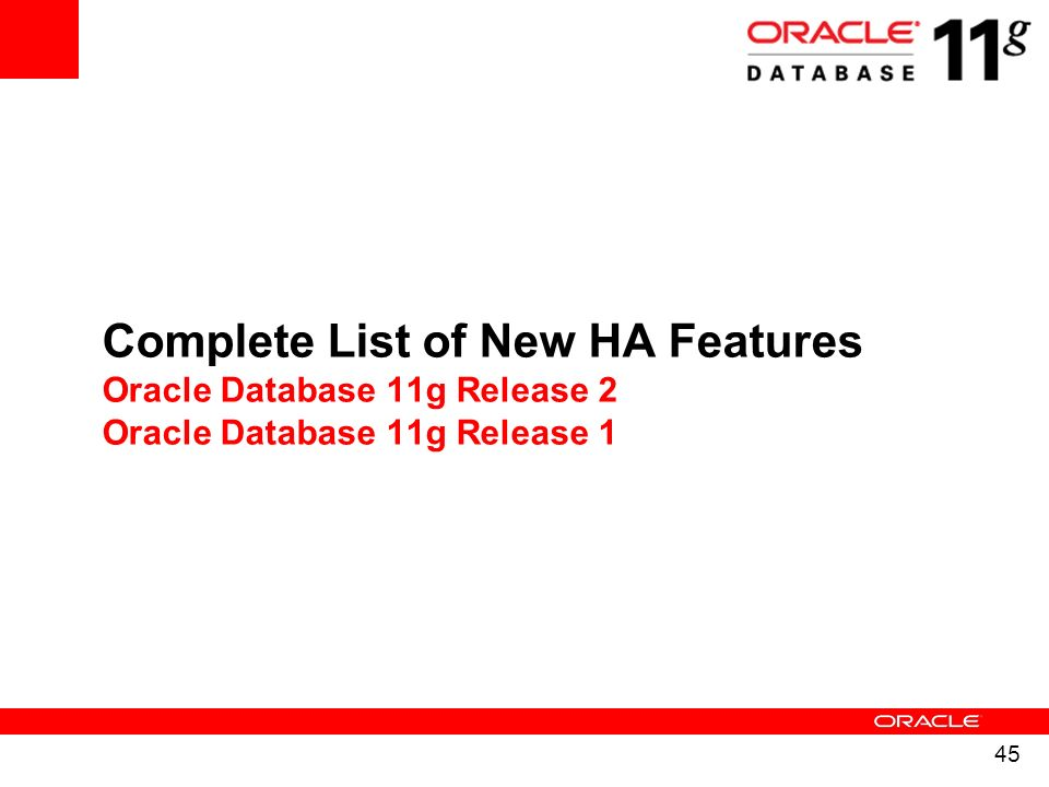 Complete List of New HA Features Oracle Database 11g Release 2 Oracle Database 11g Release 1