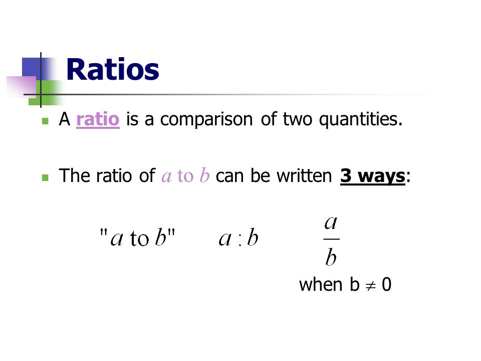 Ratios A ratio is a comparison of two quantities.