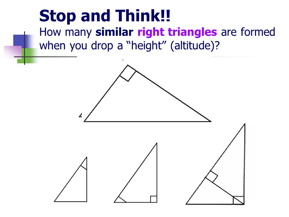 Stop and Think!! How many similar right triangles are formed when you drop a height (altitude)