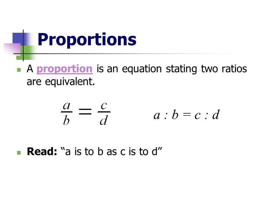 Proportions A proportion is an equation stating two ratios are equivalent.