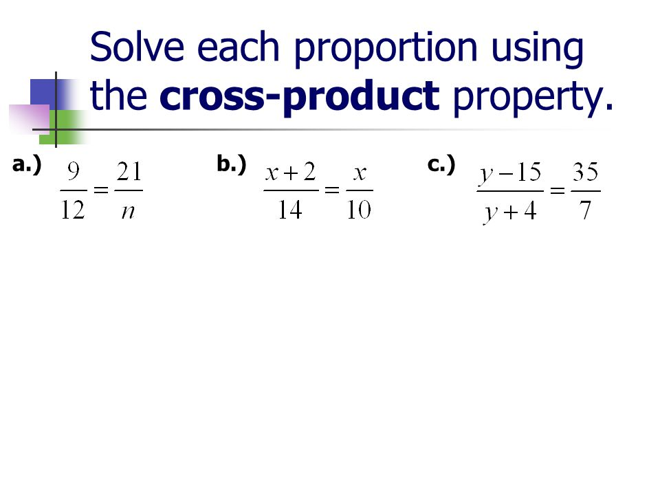Solve each proportion using the cross-product property.