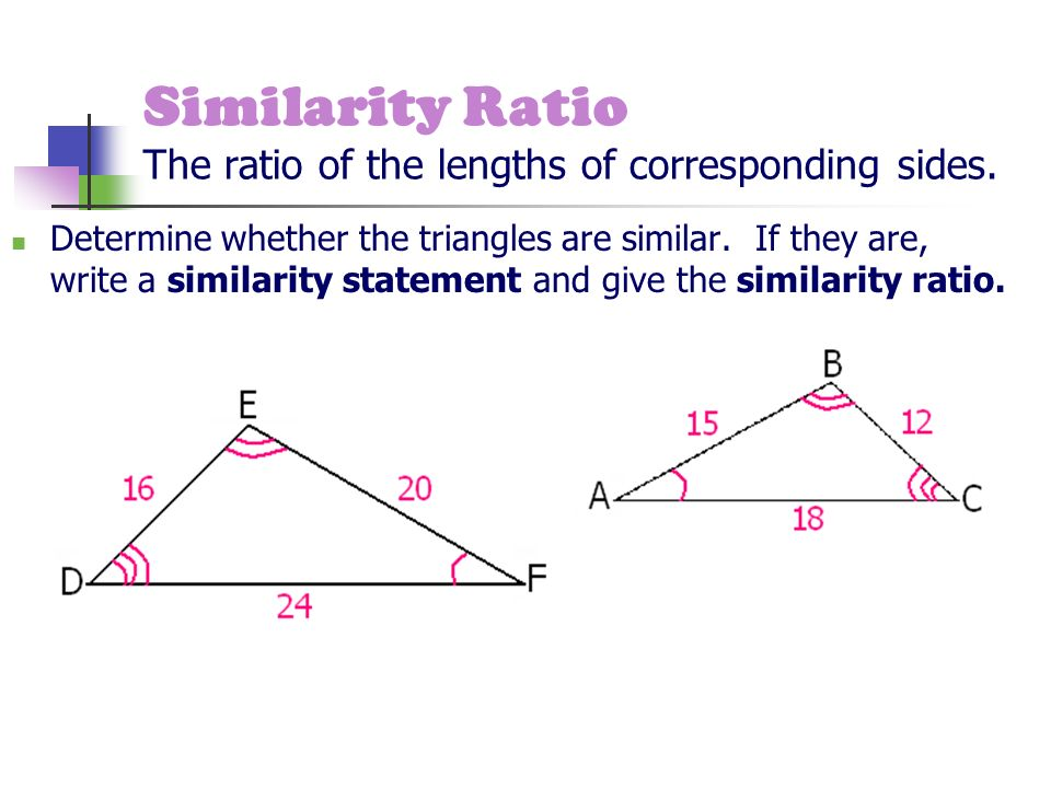 Similarity Ratio The ratio of the lengths of corresponding sides.