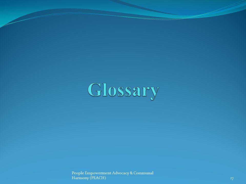 Glossary People Empowerment Advocacy & Communal Harmony (PEACH)
