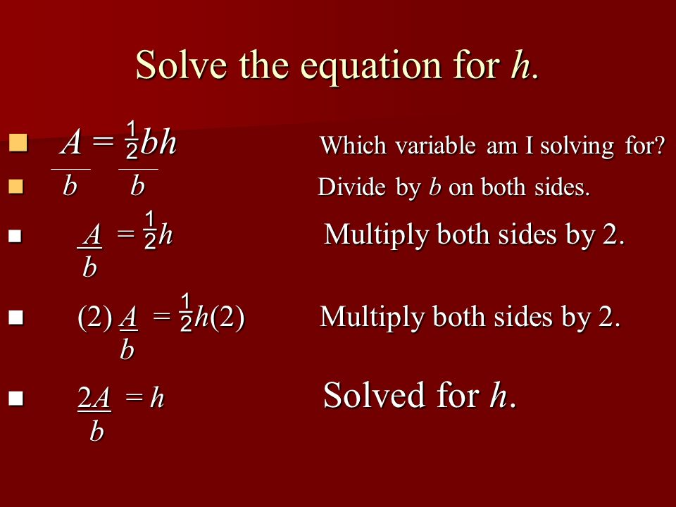 Solve the equation for h.